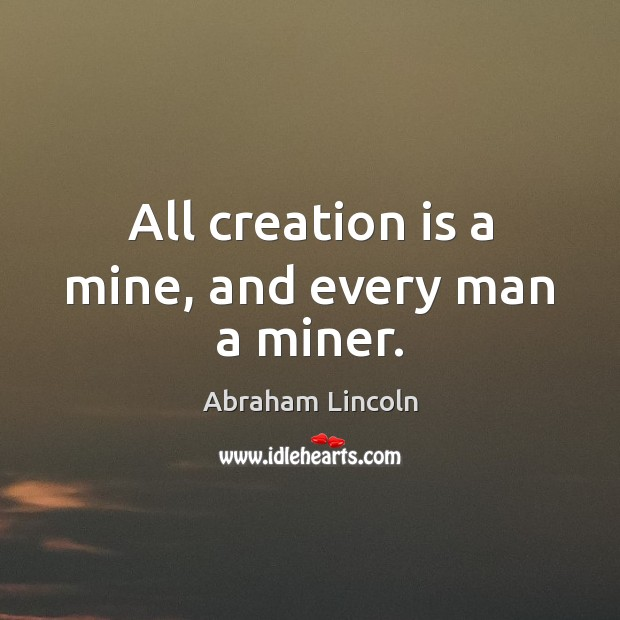 Image, All creation is a mine, and every man a miner.