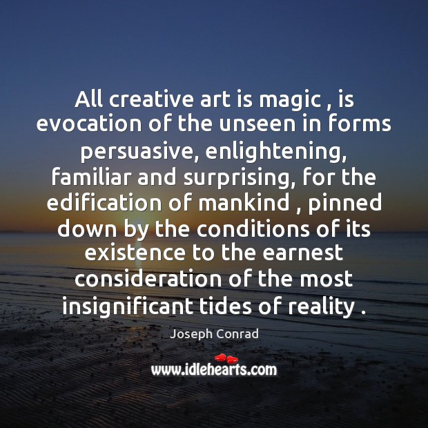 All creative art is magic , is evocation of the unseen in forms Image