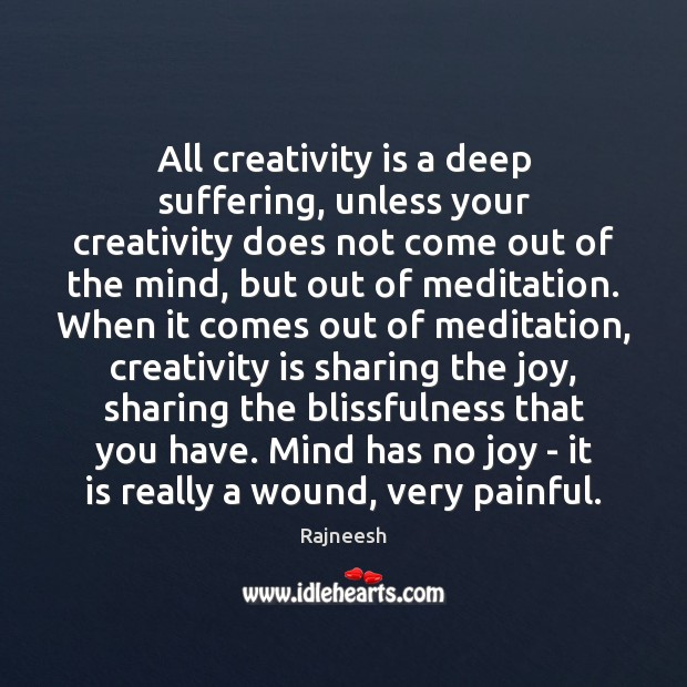 All creativity is a deep suffering, unless your creativity does not come Image