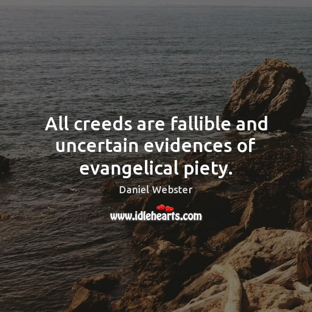 All creeds are fallible and uncertain evidences of evangelical piety. Daniel Webster Picture Quote