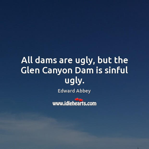 All dams are ugly, but the Glen Canyon Dam is sinful ugly. Image