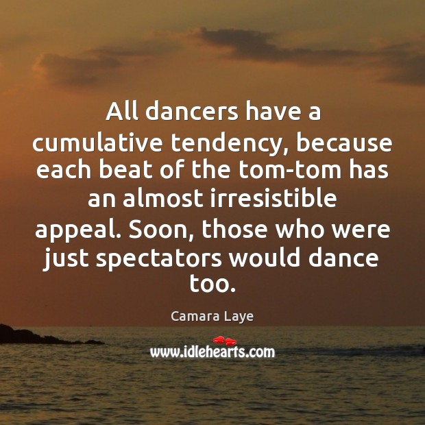 Image, All dancers have a cumulative tendency, because each beat of the tom-tom