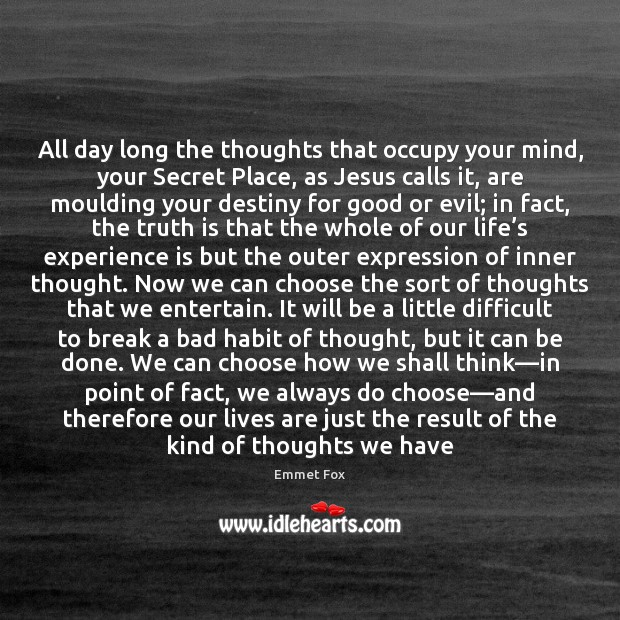 All day long the thoughts that occupy your mind, your Secret Place, Emmet Fox Picture Quote