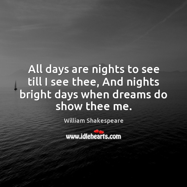 Image, All days are nights to see till I see thee, And nights