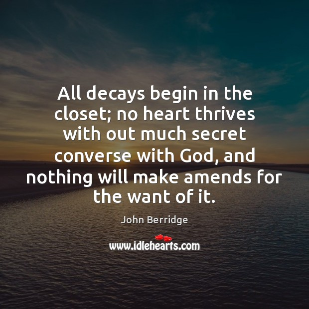Image, All decays begin in the closet; no heart thrives with out much