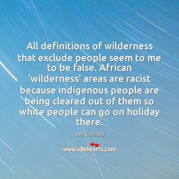 All definitions of wilderness that exclude people seem to me to be Image