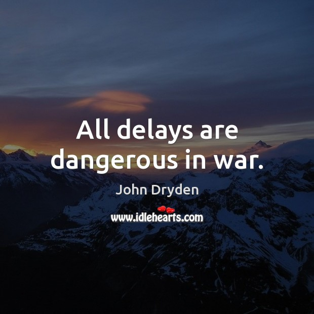 All delays are dangerous in war. John Dryden Picture Quote
