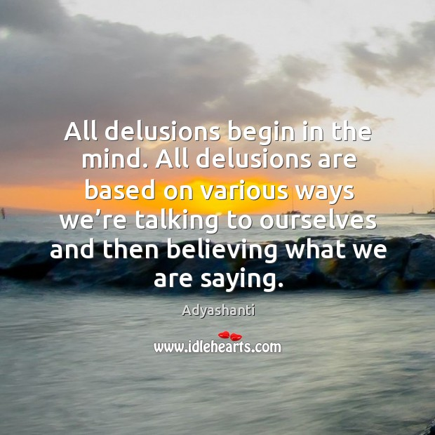 Image, All delusions begin in the mind. All delusions are based on various