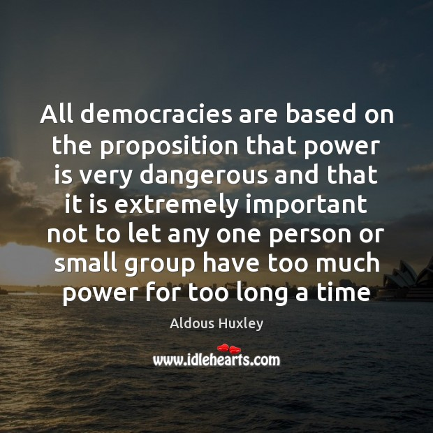 Image, All democracies are based on the proposition that power is very dangerous