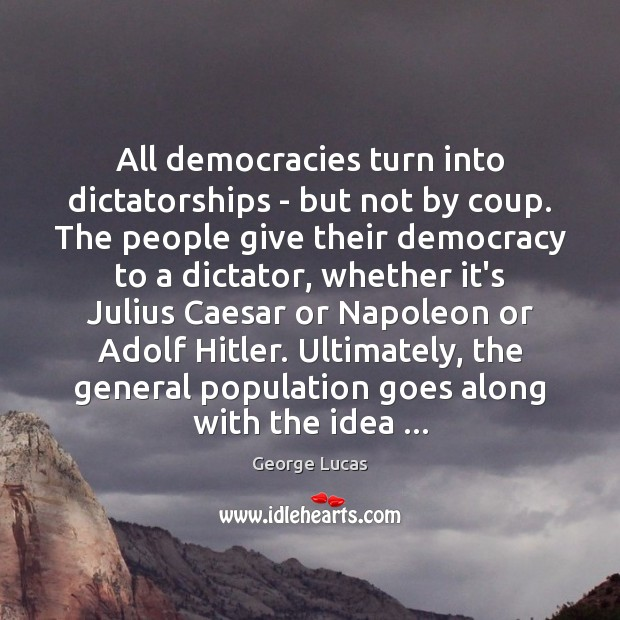 Image, All democracies turn into dictatorships – but not by coup. The people