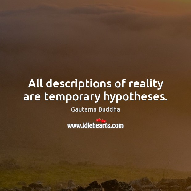 All descriptions of reality are temporary hypotheses. Image