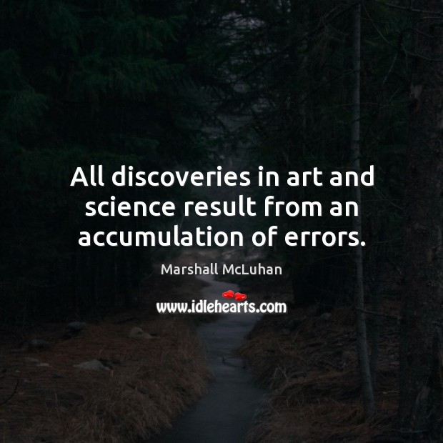 Image, All discoveries in art and science result from an accumulation of errors.