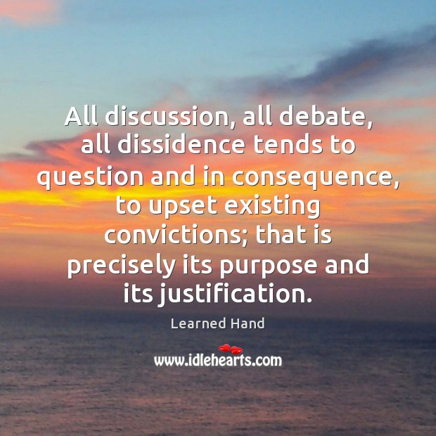 All discussion, all debate, all dissidence tends to question and in consequence, Learned Hand Picture Quote