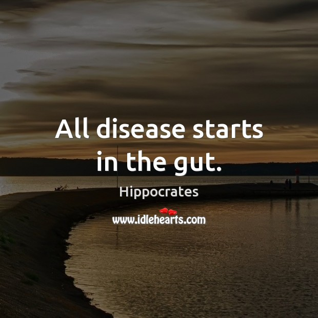 All disease starts in the gut. Hippocrates Picture Quote