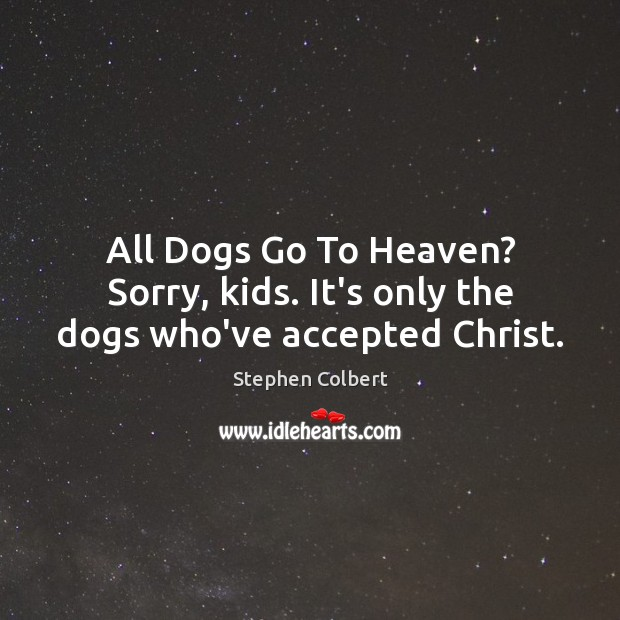 Image, All Dogs Go To Heaven? Sorry, kids. It's only the dogs who've accepted Christ.