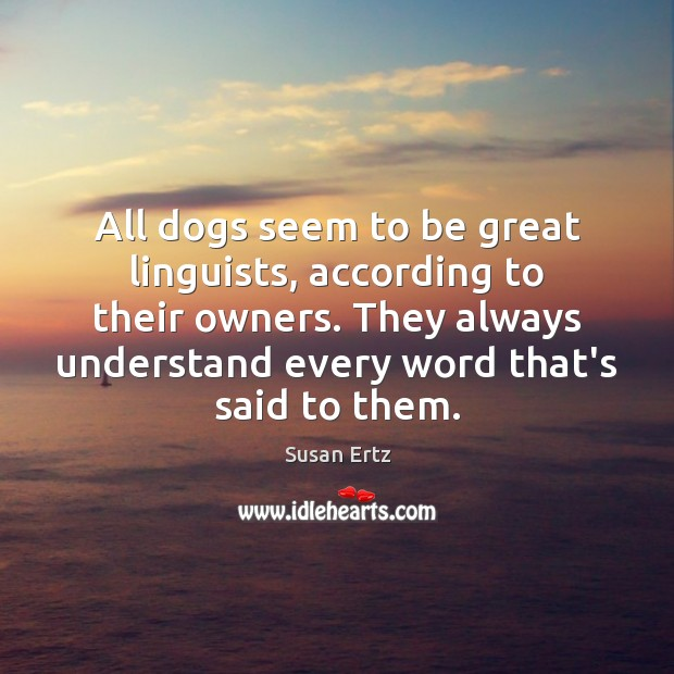 All dogs seem to be great linguists, according to their owners. They Image