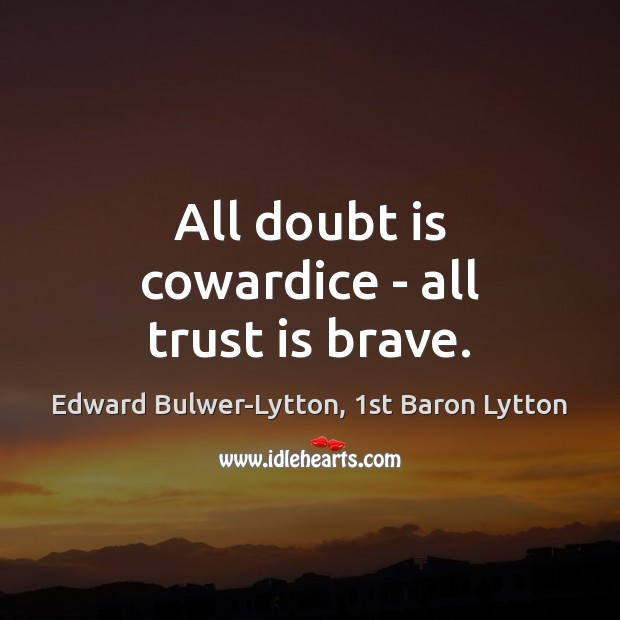 All doubt is cowardice – all trust is brave. Trust Quotes Image
