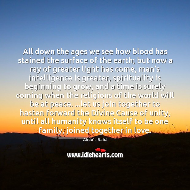 All down the ages we see how blood has stained the surface Intelligence Quotes Image