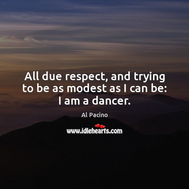 All due respect, and trying to be as modest as I can be: I am a dancer. Image