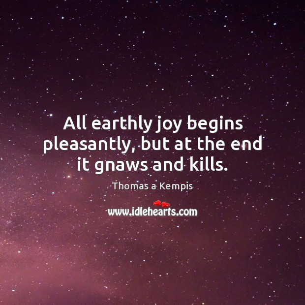 All earthly joy begins pleasantly, but at the end it gnaws and kills. Image