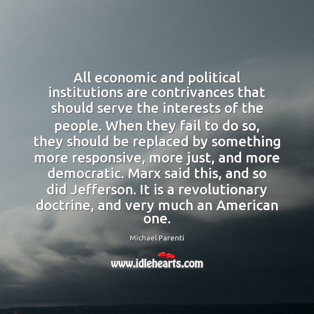 Image, All economic and political institutions are contrivances that should serve the interests