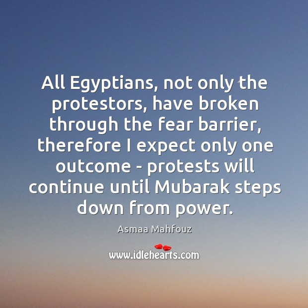 Image, All Egyptians, not only the protestors, have broken through the fear barrier,