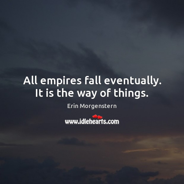 Erin Morgenstern Picture Quote image saying: All empires fall eventually. It is the way of things.