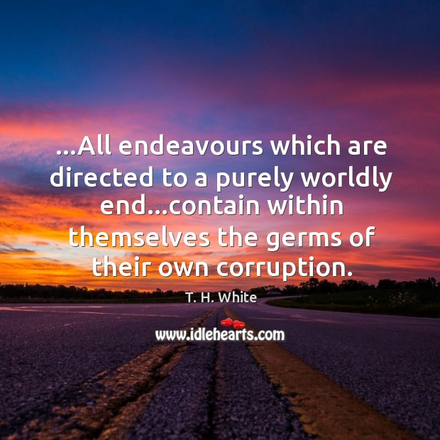 …All endeavours which are directed to a purely worldly end…contain within Image