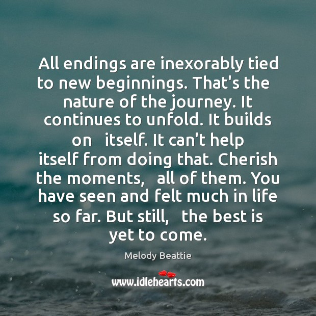 Image, All endings are inexorably tied to new beginnings. That's the   nature of
