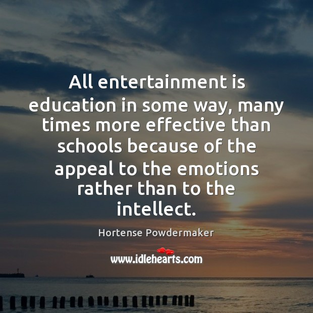 All entertainment is education in some way, many times more effective than Image