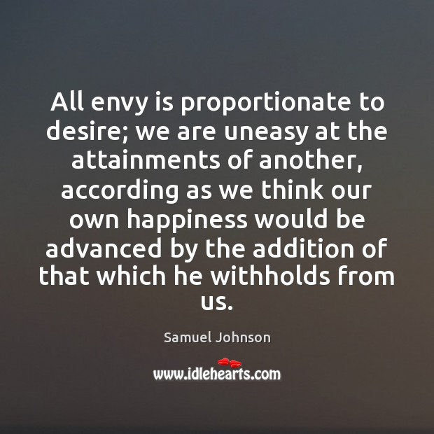 Image, All envy is proportionate to desire; we are uneasy at the attainments