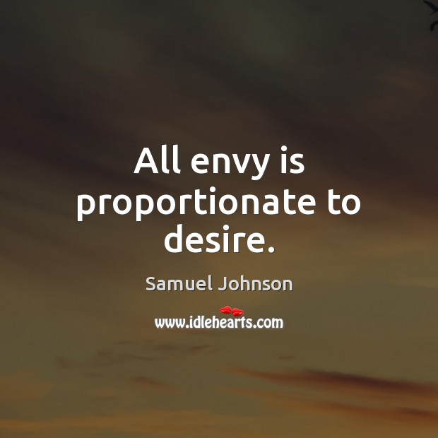 All envy is proportionate to desire. Envy Quotes Image