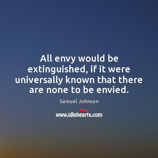 All envy would be extinguished, if it were universally known that there Image
