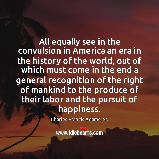 All equally see in the convulsion in America an era in the Image