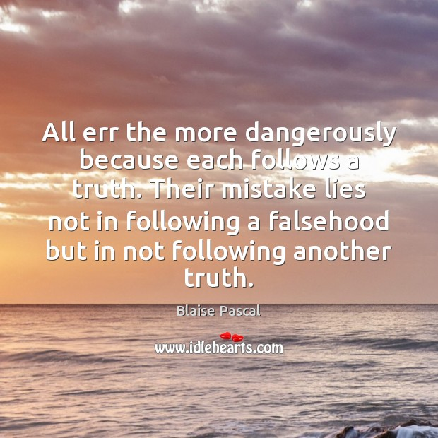 All err the more dangerously because each follows a truth. Their mistake Image