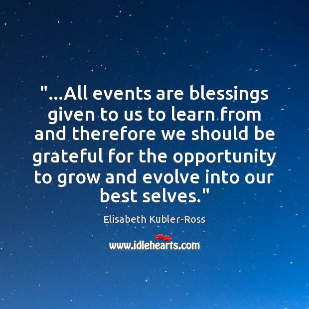 """…All events are blessings given to us to learn from and therefore Elisabeth Kubler-Ross Picture Quote"