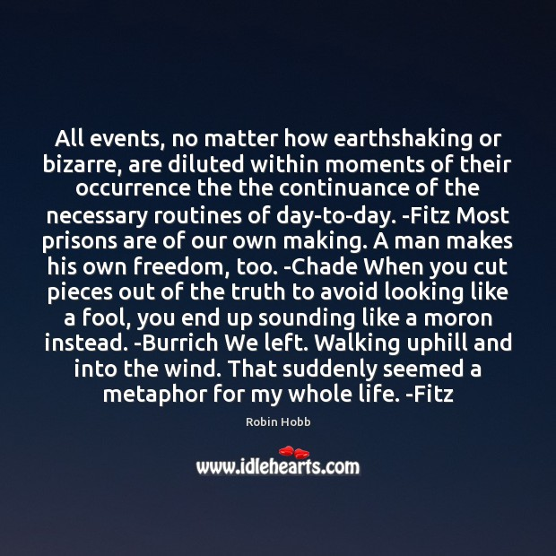 All events, no matter how earthshaking or bizarre, are diluted within moments Robin Hobb Picture Quote