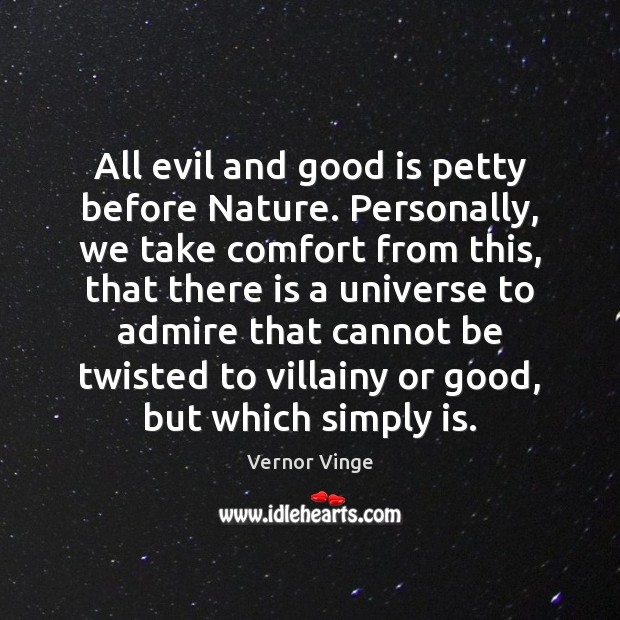 All evil and good is petty before Nature. Personally, we take comfort Image