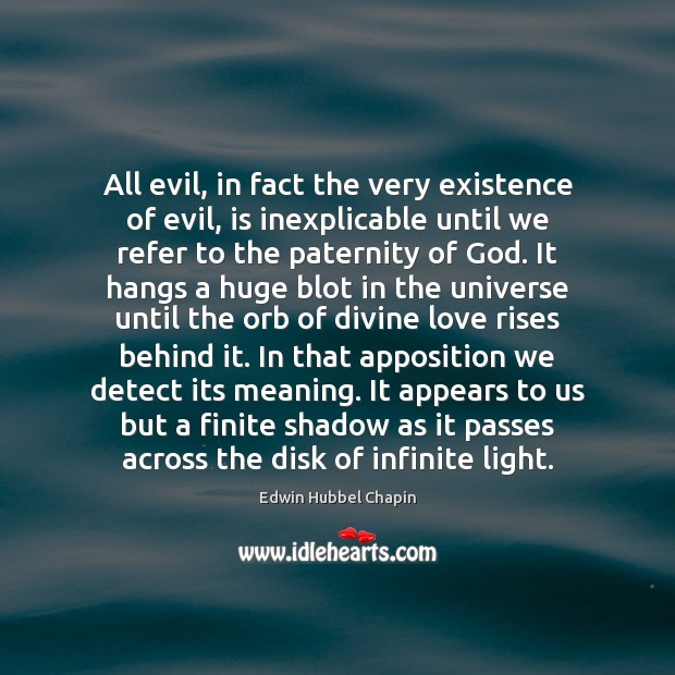 All evil, in fact the very existence of evil, is inexplicable until Edwin Hubbel Chapin Picture Quote