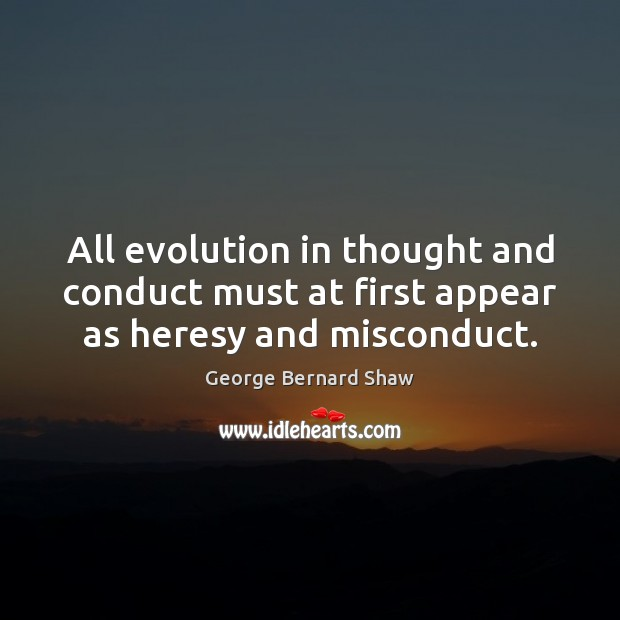 Image, All evolution in thought and conduct must at first appear as heresy and misconduct.