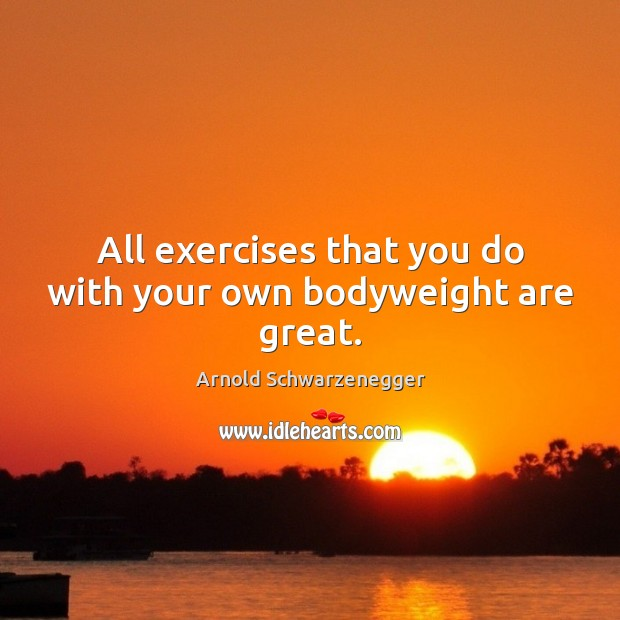 Image, All exercises that you do with your own bodyweight are great.