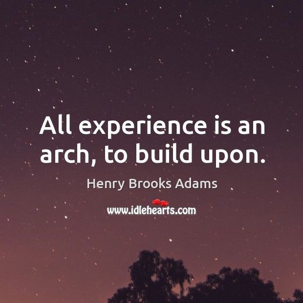 Image, All experience is an arch, to build upon.