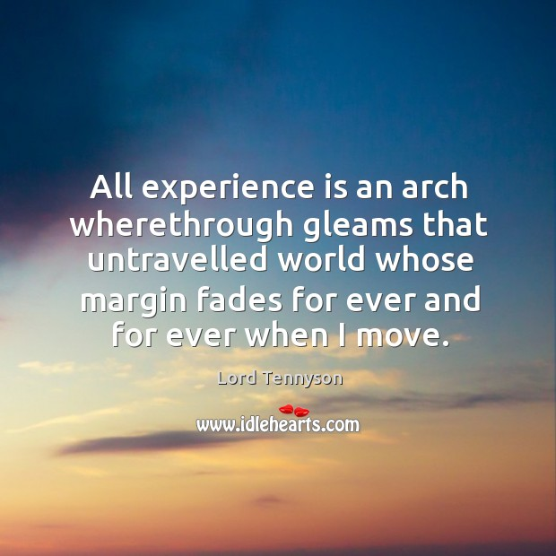 Image, All experience is an arch wherethrough gleams that untravelled world whose