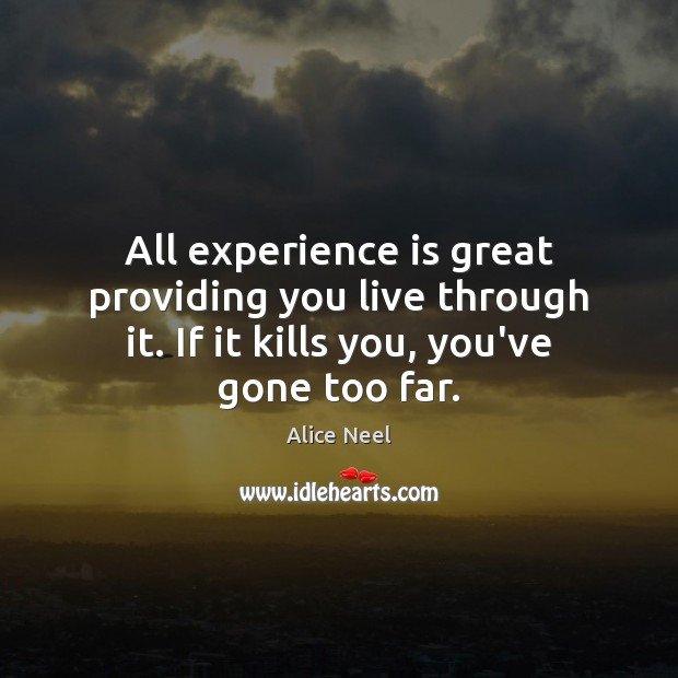 Image, All experience is great providing you live through it. If it kills