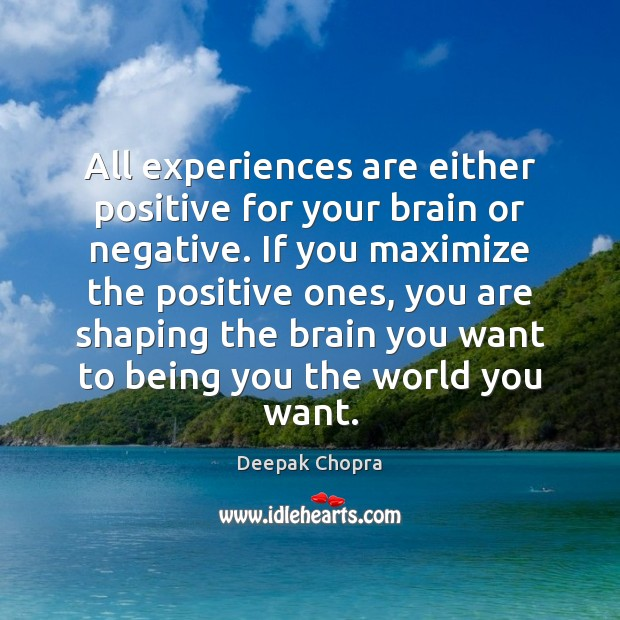 All experiences are either positive for your brain or negative. If you Image