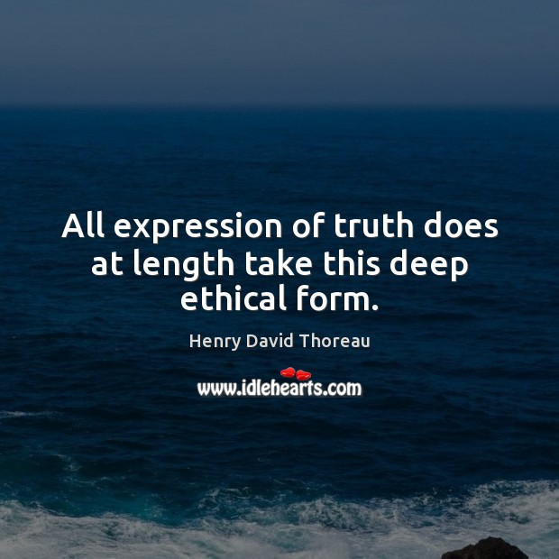 All expression of truth does at length take this deep ethical form. Image