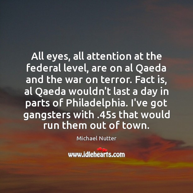 Image, All eyes, all attention at the federal level, are on al Qaeda