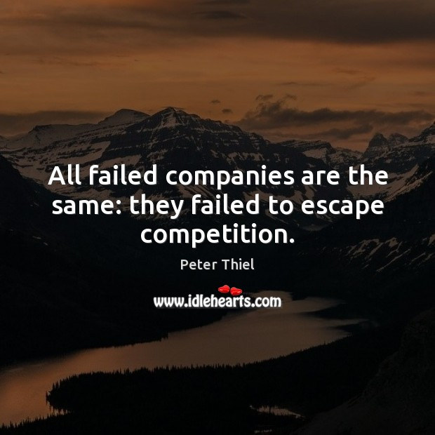 All failed companies are the same: they failed to escape competition. Image