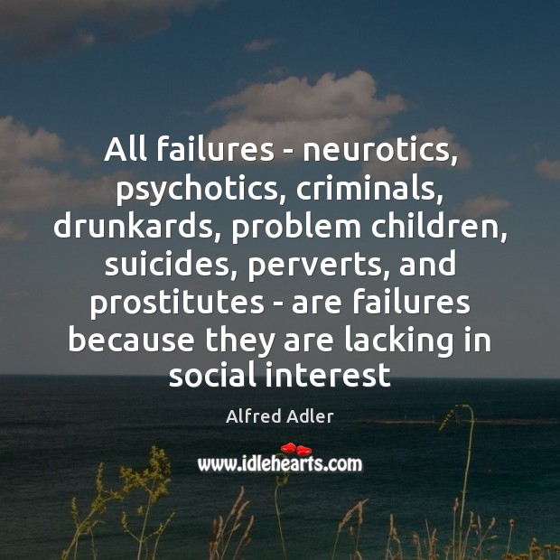 Image, All failures – neurotics, psychotics, criminals, drunkards, problem children, suicides, perverts, and
