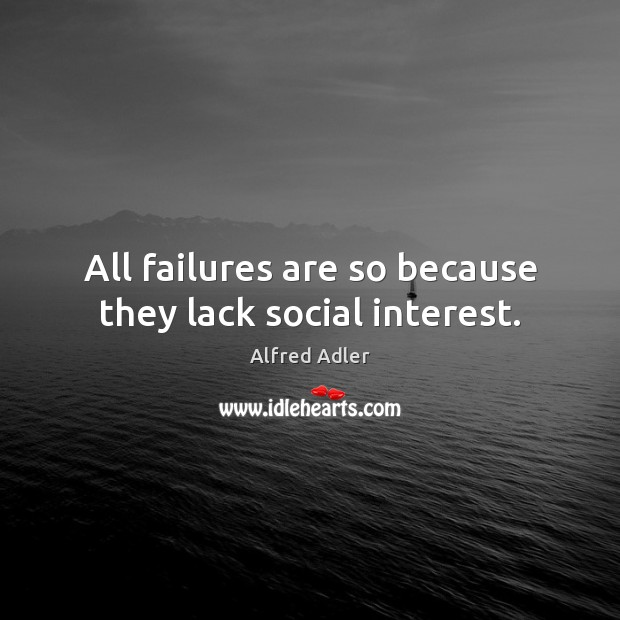 Image, All failures are so because they lack social interest.